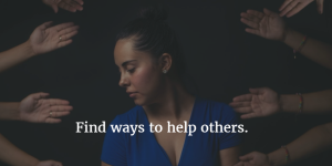 find ways to help others